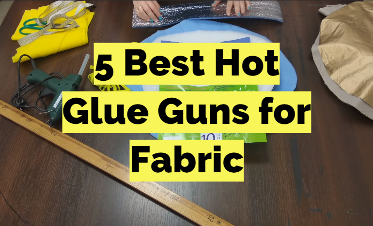 5 Best Hot Glue Guns for Fabric