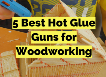 5 Best Hot Glue Guns for Woodworking